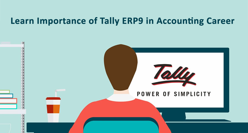 Learn Importance of Tally ERP9 in Accounting Career