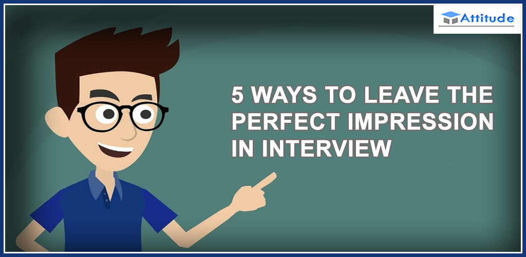 ways to leave the perfect impression in interview